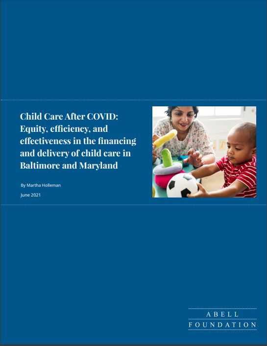 Child Care After COVID: Equity, efficiency, and effectiveness in the financing and delivery of child care in Baltimore and Maryland